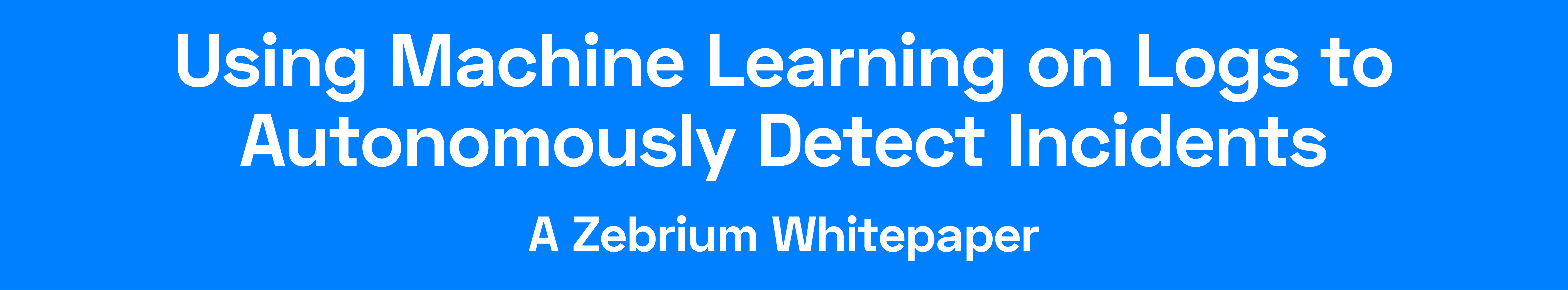 A Zebrium Whitepaper - Using ML on logs