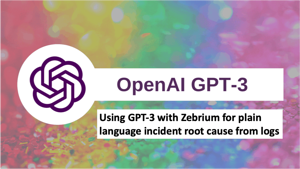 Using GPT-3 for plain language incident root cause from logs | Zebrium
